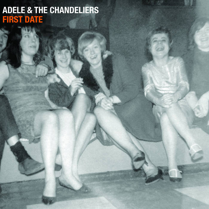 Adele and The Chandeliers: First Date album cover